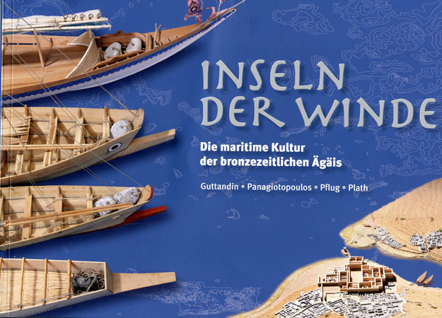 Inseln der Winde. Die maritime Kultur der bronzezeitlichen Ägäis (Islands of the Winds. The Maritime Culture of Bronze Age Aegean)