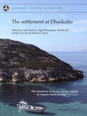 The settlement at Dhaskalio (The sanctuary on Keros and the origins of Aegean ritual practice: the excavations of 2006–2008. Volume I)