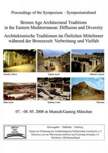 Proceedings of the Symposium 'Bronze Age Architectural Traditions in the Eastern Mediterranean: Diffusion and Diversity', 07.-08. 05. 2008 in Munich