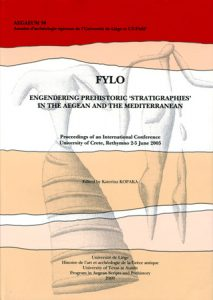 FYLO. Engendering Prehistoric 'Stratigraphies' in the Aegean and the Mediterranean. Proceedings of an International Conference, University of Crete, Rethymno, 2-5 June 2005