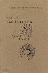 L'architettura delle 'Tholoi' micenee. Aspetti costruttivi e statici (Text and Tables)