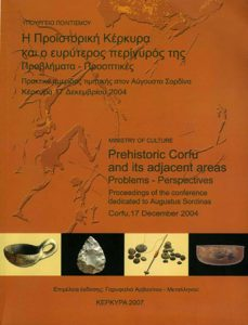 Prehistoric Corfu and its adjacent areas. Problems – perspectives. Proceedings of the Conference dedicated to Augustus Sordinas; Corfu, 17 December 2004