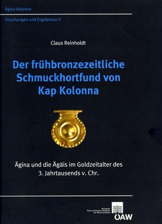 Der frühbronzezeitliche Schmuckhortfund von Kap Kolonna. Ägina und die Ägäis im Goldzeitalter des 3. Jahrtausends v. Chr.