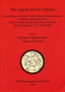 The Aegean and its Cultures. Proceedings of the first Oxford-Athens graduate student workshop organized by the Greek Society and the University of Oxford Taylor Institution, 22-23 April 2005