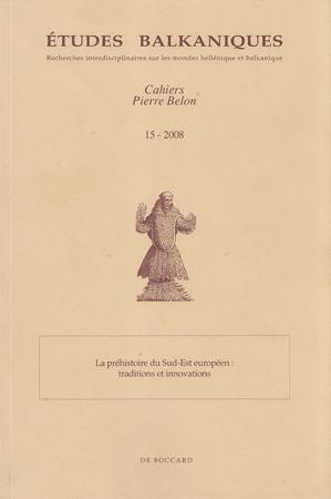 La préhistoire du Sud-Est européen : traditions et innovations