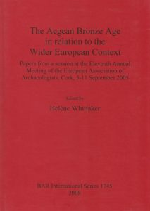 The Aegean Bronze Age in relation to the Wider European Context. Papers from a session at the eleventh Annual Meeting of the European Association of Archaeologists, Cork, 5-11 September 2005