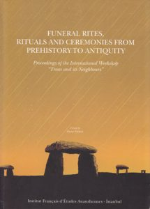 "Funeral Rites, Rituals and Ceremonies from Prehistory to Antiquity. Proceedings of the International Workshop ""Troas and its Neighbours"""