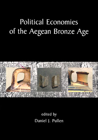 Political Economies of the Aegean Bronze Age: Papers from the Langford Conference, Florida State University, Tallahassee, 22-24 February 2007