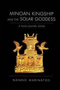 Minoan Kingship and the Solar Goddess. A Near Eastern Koine
