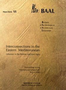 Interconnections in the Eastern Mediterranean. Lebanon in the Bronze and Iron Ages. Proceedings of the International Symposium Beirut 2008