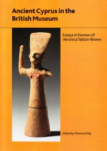 Ancient Cyprus in the British Museum: Εssays in Ηonour of Veronica Tatton-Brown