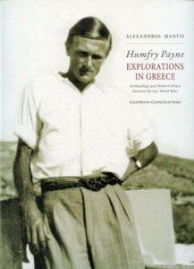 Humfry Payne. Ελλάδος περιήγησις. Αρχαιολογία και νεοελληνική πραγματικότητα στα χρόνια του μεσοπολέμου