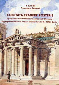 Cogitata tradere posteris: figurazione dell'architettura antica nell'Ottocento. The Representation of Ancient Architecture in the XIXth Century