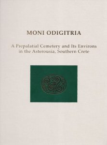 Moni Odigitria: A Prepalatial Cemetery and Its Environs in the Asterousia, Southern Crete