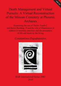 Death management & Virtual Pursuits: A Virtual Reconstruction of the Minoan Cemetery at Phourni, Archanes