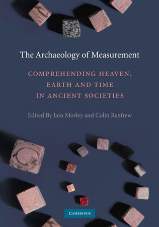 The Archaeology of Measurement. Comprehending Heaven, Earth and Time in Ancient Societies