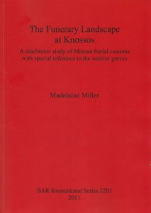 The Funerary Landscape at Knossos. A Diachronic Study of Minoan Burial Customs with Special Reference to the Warrior Graves
