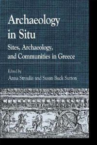 Archaeology in Situ: Sites, Archaeology, and Communities in Greece