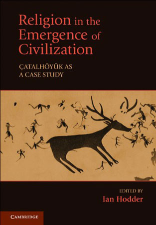 Religion in the Emergence of Civilization. Çatalhöyük as a Case Study