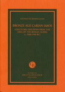 Bronze Age Carian Iasos. Structures and finds from the area of the Roman Agora (ca. 3000-1500 BC)
