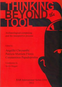 Thinking beyond the Tool. Archaeological computing and the interpretive process