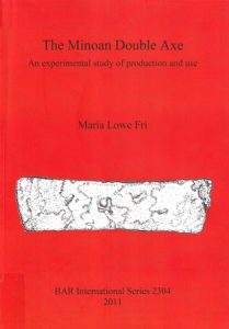 The Minoan Double Axe. An experimental study of production and use