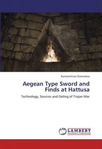Aegean Type Sword and Finds at Hattusa. Technology, Sources and Dating of Trojan War