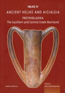 Helike IV. Ancient Helike and Aigialeia. Protohelladika: The Southern and Central Greek Mainland