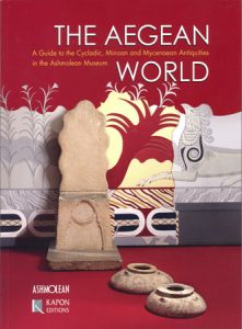 The Aegean World. A Guide to the Cycladic, Minoan and Mycenaean Antiquities in the Ashmolean Museum
