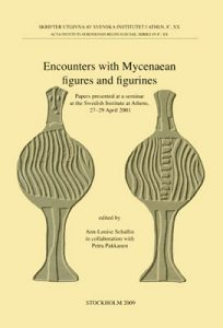 Encounters with Mycenaean figures and figurines. Papers presented at a seminar at the Swedish Institute at Athens, 27-29 April 2001