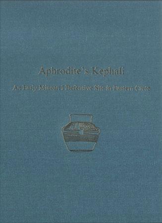 Aphrodite's Kephali: An Early Minoan I Defensive Site in Eastern Crete