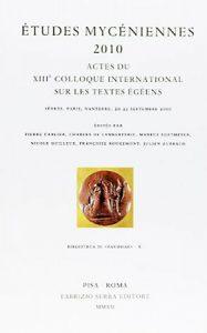 Études mycéniennes 2010. Actes du XIII[e] colloque international sur les textes égéens (Sèvres, Paris, Nanterre, 20-23 septembre 2010)
