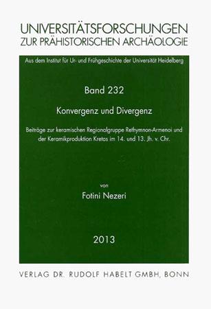 Konvergenz und Divergenz. Beiträge zur keramischen Regionalgruppe Rethymnon-Armenoi und der Keramikproduktion Kretas im 14. und 13. Jh. v. Chr