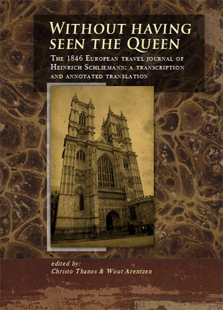 Without having seen the Queen. The 1846 European travel journal of Heinrich Schliemann: a transcription and annotated translation