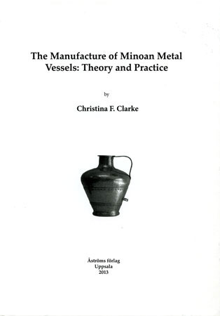 The Manufacture of Minoan Metal Vessels. Theory and Practice
