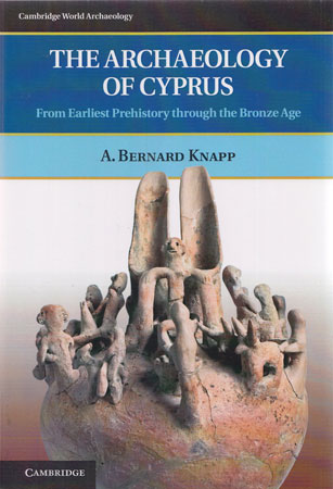 The Archaeology of Cyprus From Earliest Prehistory through the Bronze Age
