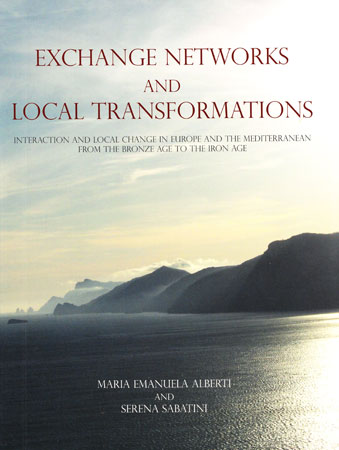 Exchange Networks and Local Transformations. Interaction and local change in Europe and the Mediterranean from the Bronze Age to the Iron Age