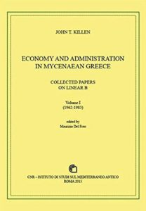 Economy and Administration in Mycenaean Greece. Collected Papers on Linear B