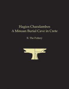 Hagios Charalambos. A Minoan Burial Cave in Crete. II. The Pottery