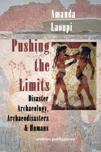 Pushing the Limits. Disaster Archaeology, Archaeodisasters and Humans
