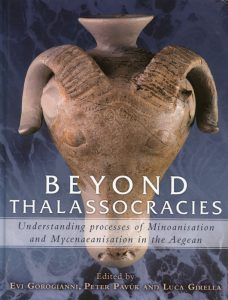 Beyond Thalassocracies. Understanding Processes of Minoanisation and Mycenaeanisation in the Aegean