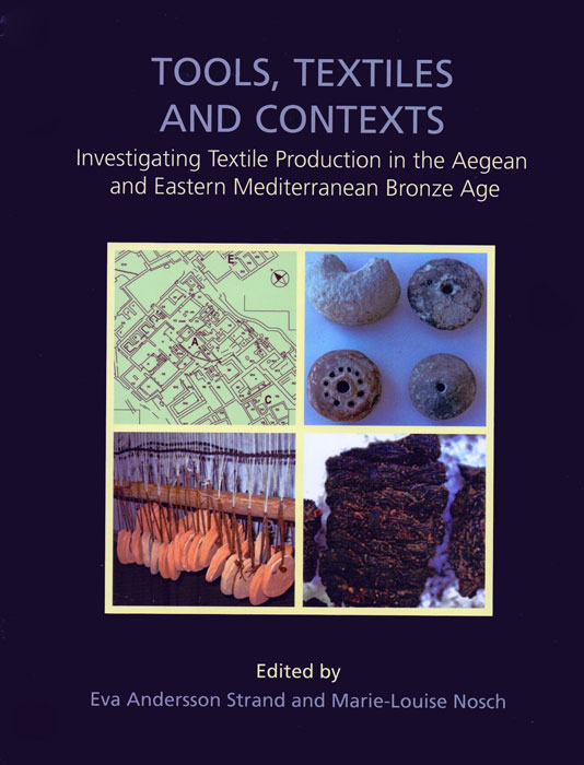 Tools, Textiles and Contexts. Investigating Textile Production in the Aegean and Eastern Mediterranean Bronze Age