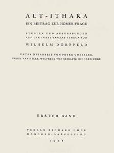 Alt-Ithaka: ein Beitrag zur Homer-Frage. Studien und Ausgrabungen auf der Insel Leukas-Ithaka (vol. 1)