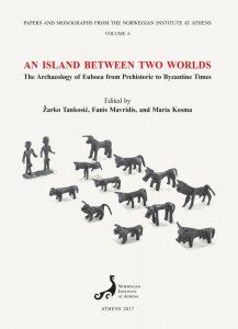 Ένα νησί μεταξύ δύο κόσμων. Αρχαιολογική έρευνα στην Εύβοια, Προϊστορικοί έως και Βυζαντινοί Χρόνοι. Πρακτικά Διεθνούς Συνεδρίου, Ερέτρια, 12-14 Ιουλίου 2013