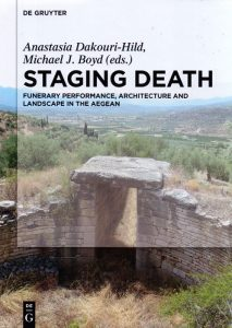 Staging Death. Funerary Performance, Architecture and Landscape in the Aegean