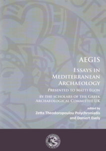 AEGIS. Essays in Mediterranean Archaeology Presented to Matti Egon by the Scholars of the Greek Archaeological Committee UK