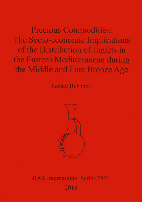 Precious Commodities: The Socio-economic Implications of the Distribution of Juglets in the Eastern Mediterranean during the Middle and Late Bronze Age
