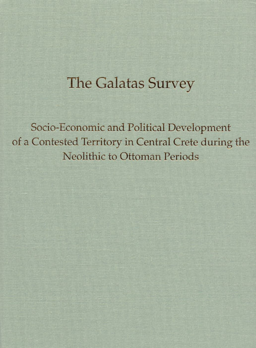 The Galatas Survey. Socio-Economic and Political Development of a Contested Territory in Central Crete during the Neolithic to Ottoman Periods