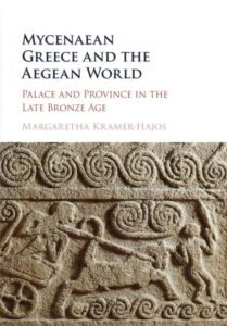Mycenaean Greece and the Aegean World. Palace and Province in the Late Bronze Age