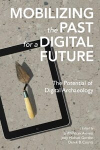 Mobilizing the Past for a Digital Future. The Potential of Digital Archaeology
